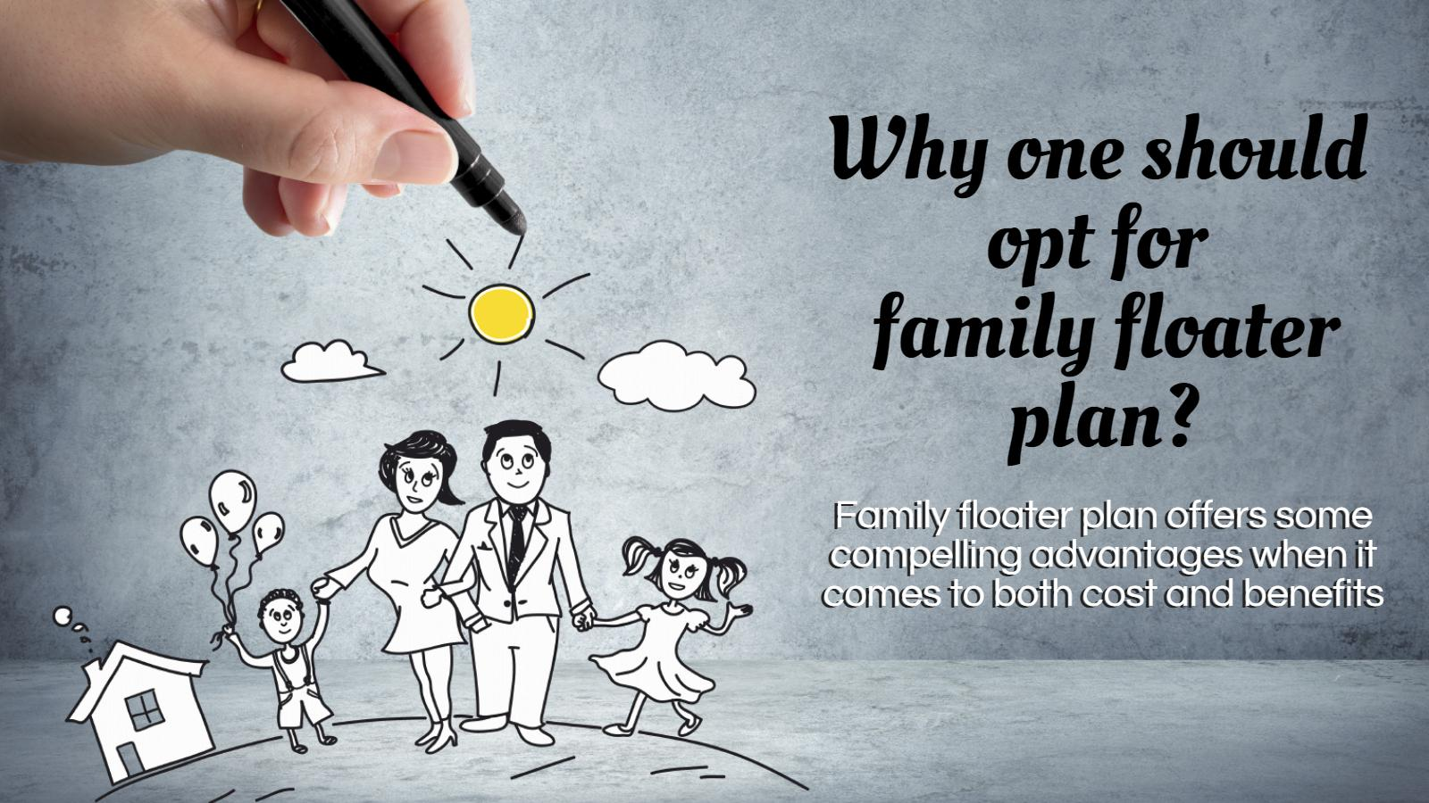 Why should you opt for a family floater health plan?